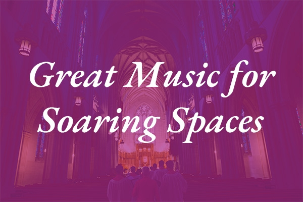 Great Music for Soaring Spaces